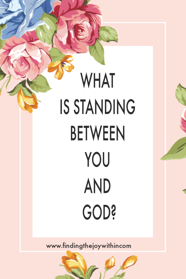 What Is Standing Between You and God?