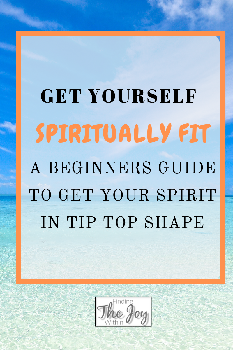 Get Spiritually Fit – Beginner's guide to get your spirit in tip top shape