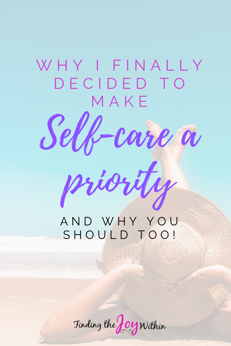 Why I Finally Started Making Self-Care A Priority and Why You Should Too!