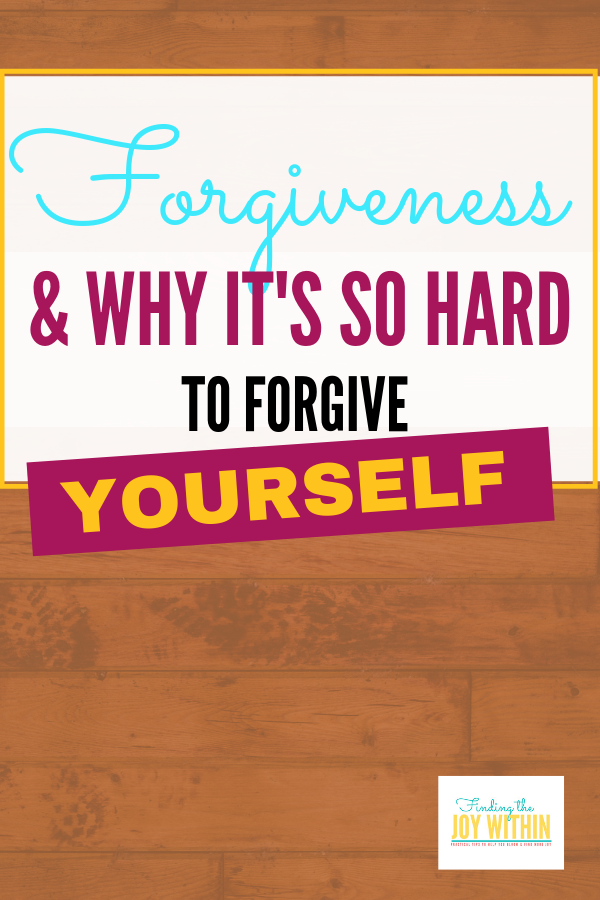 Forgiveness: Why You Should Forgive and Why Forgiving Yourself Is  So Hard
