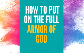 How To Use The Powerful Armor of God + FREE Printable