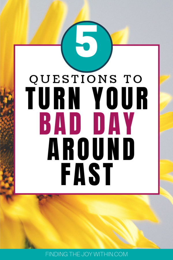 Turn Your Bad Day Around Fast