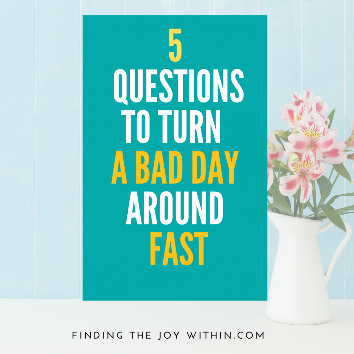 5 Questions To Turn A Bad Day Around Fast