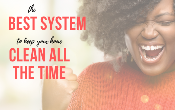Finding Joy With The Best System To Keep Your Home Clean(ish)
