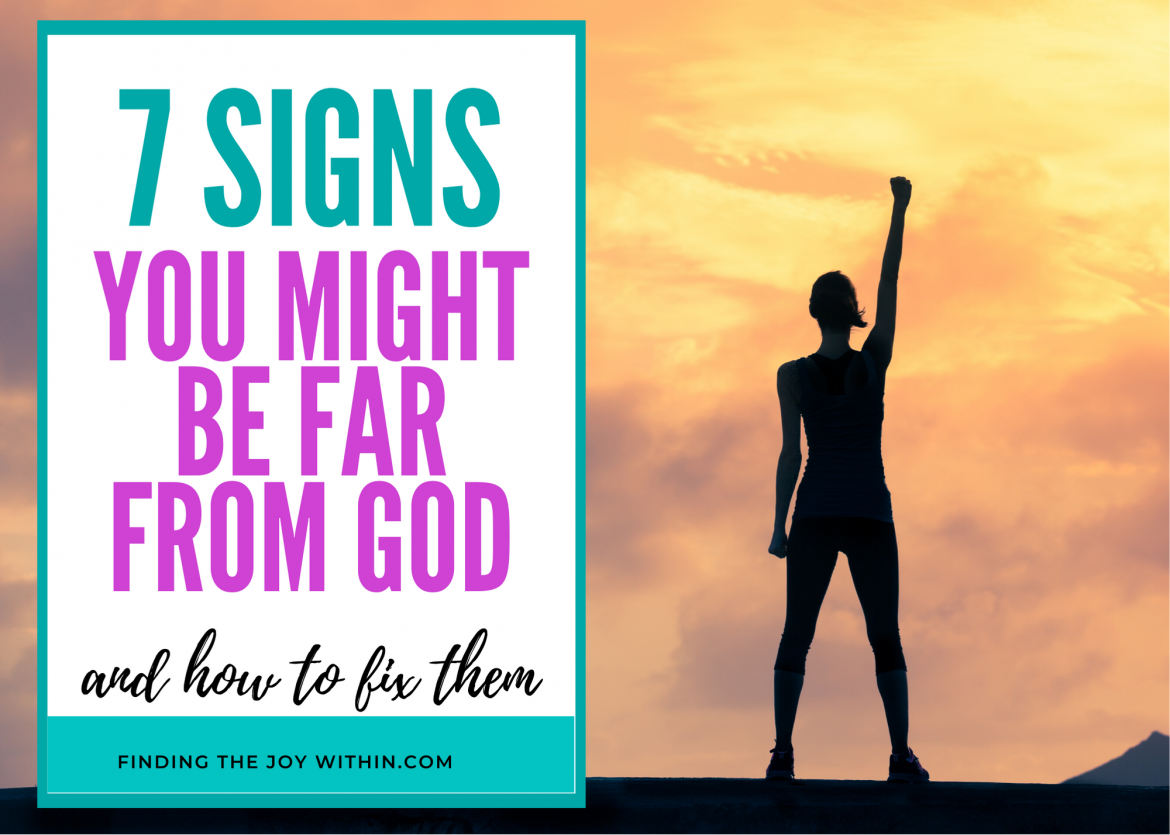 7 Signs That You Might Be Far From God (And How To Fix Them)