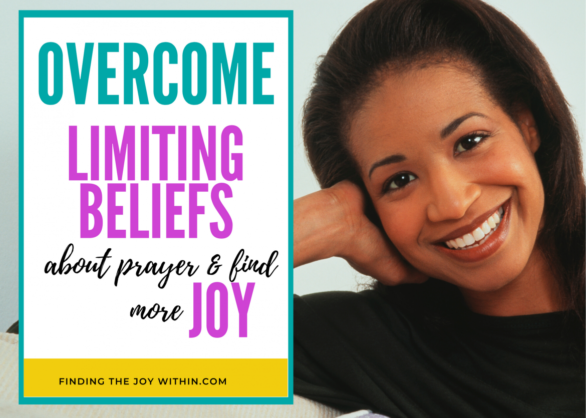 How To Overcome Limiting Beliefs About Prayer & Find More Joy [Free Printable]